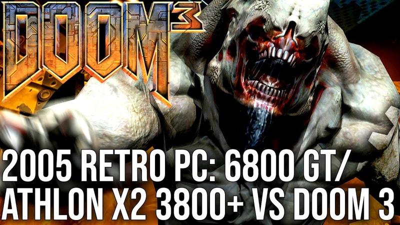 Doom 3 vs 2005 Retro PCs Athlon X2 38006800GT Pentium 4 3.6GHz6800 Go!