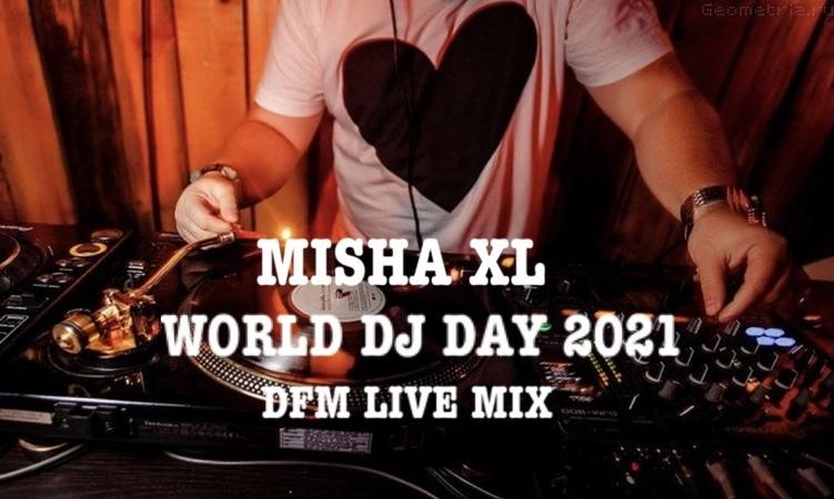 MISHA XL - WORLD DJ DAY 2021 - DFM LIVE MIX 1