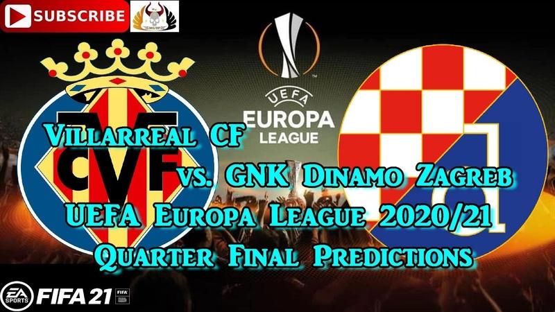Villarreal CF vs GNK Dinamo Zagreb 2020 21 UEFA Europa League Quarter Final Predictions FIFA 21