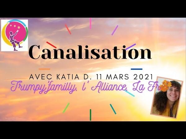 Trumpy familly, lAlliance, Procès la France. Canalisation par Katia D. du 11 mars 2021