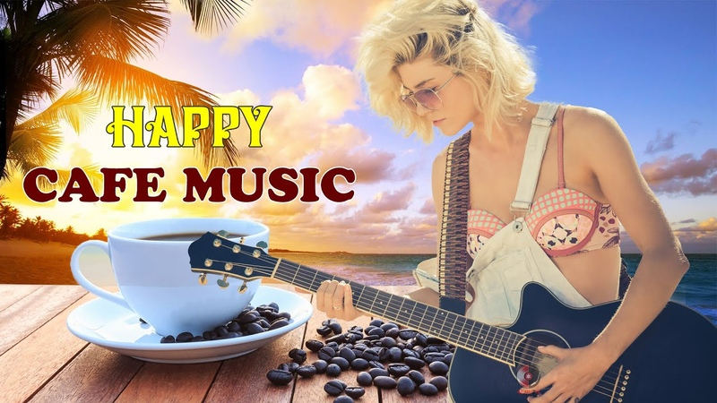 HAPPY CAFE MUSIC Background Chill Out Music Best Spanish Guitar Music For Relax Study Work