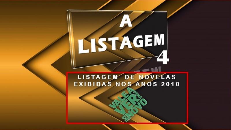 LISTAGEM NOVELAS EXIBIDAS NOS ANOS 2010 VALE A PENA VER DE NOVO T 01 E 04