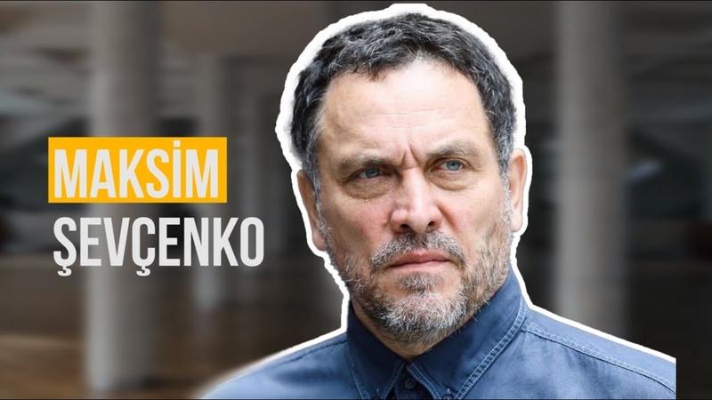 Maksim Şevçenko kimdir
