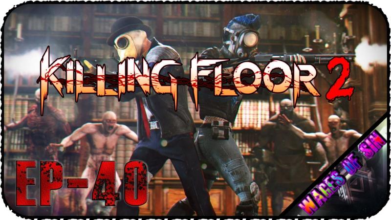Бьём нечисть пытаемся копить баллы Killing Floor 2 EP 40