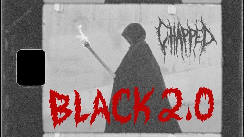 CHAPPED' BLACK 2 0 Video